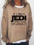 If I Was A Jedi I'd Use The Force Inappropriately Sweatshirt